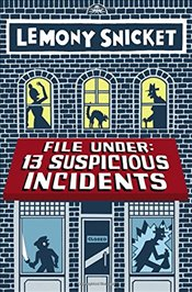 File Under : 13 Suspicious Incidents - Snicket, Lemony