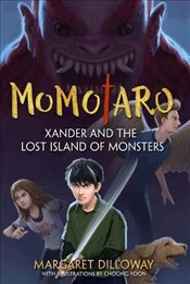 Momotaro Xander and the Lost Island of Monsters - Dilloway, Margaret