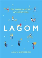 Lagom : The Swedish Secret of Living Well - Åkerström, Lola A