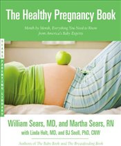 Healthy Pregnancy Book: Month by Month, Everything You Need to Know from Americas Baby Experts (Sea - Sears, Martha