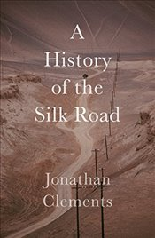 History of the Silk Road - Clements, Jonathan
