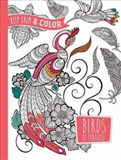 Keep Calm and Color -- Birds of Paradise Coloring Book (Dover Design Coloring Books) - Zottino, Marica