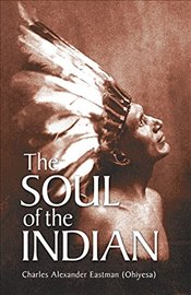 Soul of the Indian (Native American) - Eastman, Charles Alexander