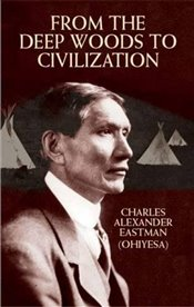 From the Deep Woods to Civilization (Native American) - Eastman, Charles Alexander