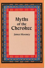 Myths of the Cherokee (Native American) - Mooney, James