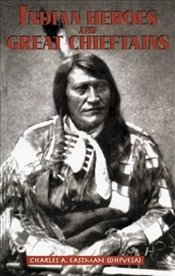 Indian Heroes and Great Chieftains (Native American) - Eastman, Charles A.