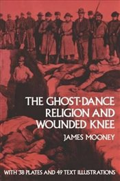 Ghost-dance Religion and Wounded Knee (Native American) - Mooney, James