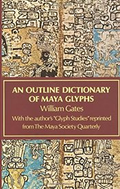 Outline Dictionary of Maya Glyphs (Native American) - Gates, William