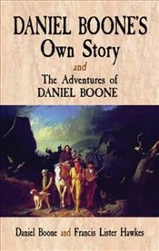 Daniel Boones Own Story: AND The Adventures of Daniel Boone - Boone, Daniel