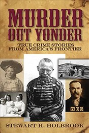 Murder Out Yonder: True Crime Stories from Americas Frontier - Holbrook, Stewart