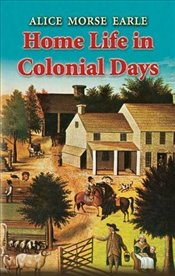 Home Life in Colonial Days (Dover Books on Americana) - Earle, Alice Morse