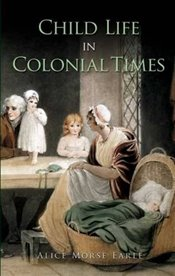 Child Life in Colonial Times (Dover Books on Americana) - Earle, Alice Morse