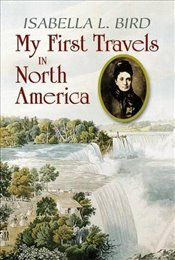 My First Travels in North America (Dover Books on History, Political and Social Science) - Bird, Isabella Lucy