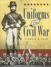 Uniforms of the Civil War - Lord, Francis A
