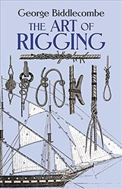 Art of Rigging (Dover Maritime) - Biddlecombe, George