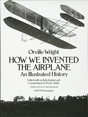 How We Invented the Airplane: An Illustrated History (Dover Transportation) - Wright, Orville
