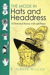 Mode in Hats and Headdress: A Historical Survey with 190 Plates (Dover Fashion and Costumes) - Wilcox, R.Turner