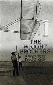 Wright Brothers: A Biography (Dover Transportation) - Kelly, Fred C.