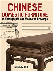 Chinese Domestic Furniture in Photographs and Measured Drawings (Dover Books on Furniture) - Ecke, Gustav