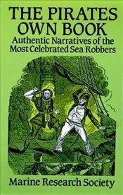 Pirates Own Book: Authentic Narratives of the Most Celebrated Sea Robbers (Dover Maritime) - Society, Marine Research