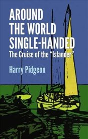 "Around the World Single-handed: The Cruise of the ""Islander"" (Dover Maritime) - Pidgeon, Harry"