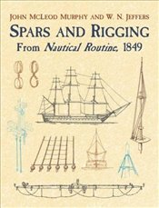 Spars & Rigging:from Nautical Routi: From Nautical Routine, 1849 (Dover Maritime) - Murphy, John MLeod