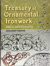 Treasury of Ornamental Ironwork: 16th to 18th Centuries (Dover Jewelry and Metalwork) - Roeper, Adalbert