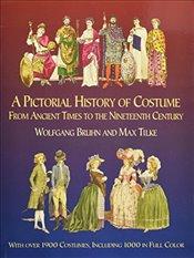 Pictorial History of Costume from Ancient Times to the Nineteenth Century: With Over 1900 Illustrate - Bruhn, W.