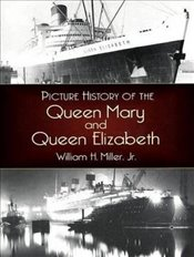 Picture History of the Queen Mary and the Queen Elizabeth (Dover Maritime) - Miller, William H.