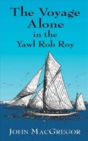 Voyage Alone in the Yawl Rob Roy (Dover Maritime) - MacGregor, John