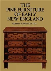 Pine Furniture of Early New England - Kettell, Russell H.