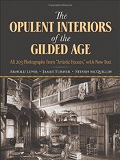 Opulent Interiors of the Gilded Age: All 203 Photographs from Artistic Houses, with New Text (Dover  - Lewis, Arnold