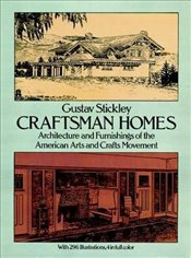 Craftsman Homes: Architecture and Furnishings of the American Arts and Crafts Movement (Dover Archit - Stickley, Gustav