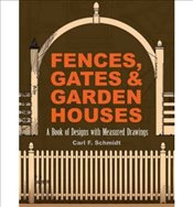 [ FENCES, GATES AND GARDEN HOUSES A BOOK OF DESIGNS WITH MEASURED DRAWINGS BY SCHMIDT, CARL FREDERIC - Schmidt, Carl Frederick