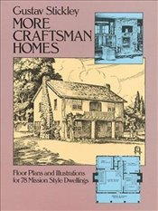 More Craftsman Homes: Floor Plans for 78 Mission Style Dwellings (Dover Architecture) - Stickley, Gustav