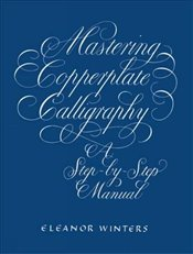 Mastering Copperplate Calligraphy (Lettering, Calligraphy, Typography) - Winters, Eleanor