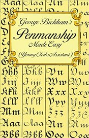 George Bickhams Penmanship Made Easy (Young Clerks Assistant) (Lettering, Calligraphy, Typography) - Bickham, George