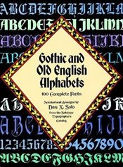 Gothic and Old English Alphabets: 100 Complete Fonts (Lettering, Calligraphy, Typography) - Solo, Dan X.