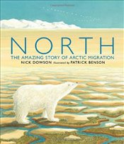 North : The Amazing Story of Arctic Migration - Dowson, Nick