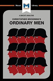 Ordinary Men : Reserve Police Batallion 101 and the Final Solution in Poland   - Chappel, James