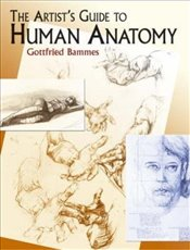 Artists Guide to Human Anatomy (Dover Anatomy for Artists) - Bammes, Gottfried