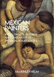 Modern Mexican Painters: Rivera, Orozco, Siqueiros and Other Artists of the Social Realist School (D - Helm, MacKinley