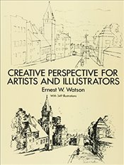 How to Use Creative Perspective: Creative Perspective for Artists and Illustrators (Dover Art Instru - Watson, Ernest W.