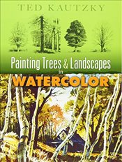 Painting Trees and Landscapes in Watercolor (Dover Art Instruction) - Kautzky, Ted