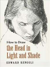 How to Draw the Head in Light and Shade (Dover Art Instruction) - Renggli, Edward