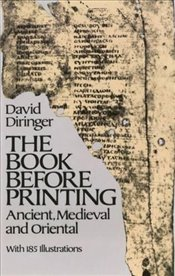 Book Before Printing: Ancient, Mediaeval and Oriental (Lettering, Calligraphy, Typography) - Diringer, David