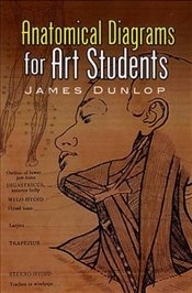 Anatomical Diagrams for Art Students (Dover Art Instruction) - Dunlop, James