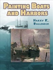 Painting Boats and Harbors (Dover Art Instruction) - Ballinger, Harry R.
