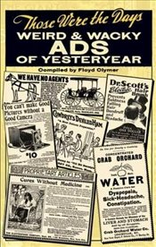 Those Were the Days: Weird & Wacky Ads of Yesteryear - Clymer, Floyd