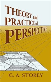 Theory and Practice of Perspective (Dover Art Instruction) - Storey, G.A.